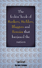 The Feckin' Book of Bankers, Builders, Blaggers and Bowsies that Banjaxed the Nation