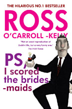 Ross O'Carroll-Kelly, PS, I scored the bridesmaids