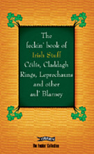 The Feckin' Book of Irish Stuff: Céilís, Claddagh rings, Leprechauns & Other Aul' Blarney